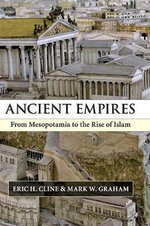 Ancient Empires : From Mesopotamia to the Rise of Islam - Eric H. Cline