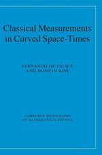 Classical Measurements in Curved Space-Times : Cambridge Monographs on Mathematical Physics - Fernando de Felice