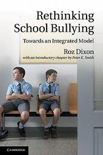 Rethinking School Bullying : Towards an Integrated Model - Roz Dixon