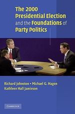 The 2000 Presidential Election and the Foundations of Party Politics - Richard Johnston