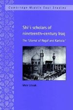 Shi'i Scholars of Nineteenth-Century Iraq : The 'Ulama' of Najaf and Karbala' - Meir Litvak