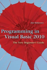 Programming in Visual Basic 2010 : The Very Beginner's Guide - Jim McKeown