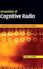 Essentials of Cognitive Radio : The Cambridge Wireless Essentials Series - Linda E. Doyle
