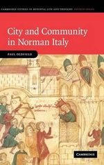 City and Community in Norman Italy : Cambridge Studies in Medieval Life and Thought: Fourth Series - Paul Oldfield