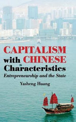 Capitalism with Chinese Characteristics : Entrepreneurship and the State - Yasheng Huang
