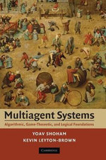 Multiagent Systems : Algorithmic, Game-theoretic, and Logical Foundations - Yoav Shoham