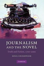 Journalism and the Novel : Truth and Fiction, 1700 - 2000 - Doug Underwood