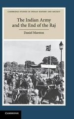 The Indian Army and the End of the Raj : Decolonising the Subcontinent - Daniel Marston