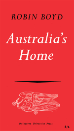 Australia's Home : Its Origins, Builders and Occupiers - Robin Boyd
