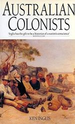 Australian Colonists : An Exploration of Social History, 1788-1870 - K. S. Inglis