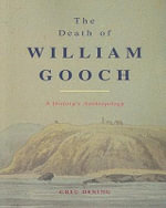 The Death of William Gooch : A History's Anthropology - Greg Dening