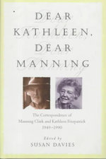 Dear Kathleen, Dear Manning : Correspondence of Manning Clark and Kathleen Fitzpatrick 1949-1990