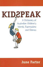 Kidspeak : A Dictionary of Australian Children's Words, Expressions and Games - June Factor