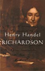 Henry Handel Richardson: 1874-1915 v. 1 : The Letters - Henry Handel Richardson