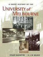 A Short History of the University of Melbourne - Stuart Macintyre