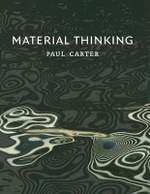 Material Thinking : The Theory and Practice of Creative Research - Paul Carter