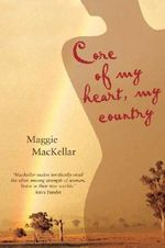 Core of My Heart, My Country : Women's Sense of Place and the Land in Australia and Canada - Maggie Mackellar