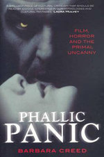 Phallic Panic : Film, Horror and the Primal Uncanny - Barbara Creed