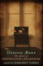 Dearest Munx : The Letters of Christina Stead and William Blake - Margaret Harris