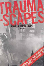 Traumascapes : The Power and Fate of Places Transformed by Tragedy - Maria Tumarkin