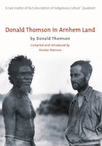 Donald Thomson in Arnhem Land - Donald Thomson