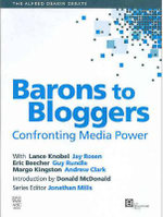 Alfred Deakin Debate: Confronting Media Power v. 1 : Confronting Media Power V. 1 - Barons to Bloggers