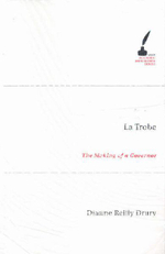 La Trobe : The Making of a Governor - Dianne Reilly