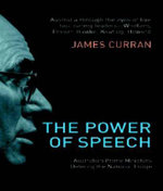 The Power of Speech : Australian Prime Ministers Defining the National Image - James Curran
