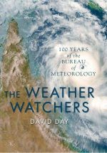 The Weather Watchers : 100 Years of the Bureau of Meteorology - David Day