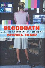 Bloodbath : A Memoir of Australian Television - Patricia Edgar