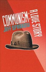 Communism : A Love Story :  A Love Story - Jeff Sparrow