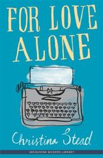 For Love Alone : Miegunyah Modern Library Ser. - Christina Stead