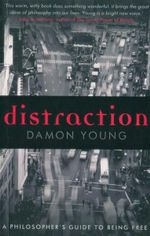 Distraction : A Philosopher's Guide to Being Free - Damon Young