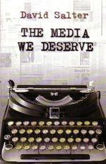 The Media We Deserve : Underachievement in the Fourth Estate - David Salter