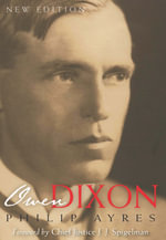Owen Dixon : A Biography - Philip Ayres