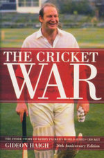 The Cricket War : The Inside Story of Kerry Packer's World Series - Gideon Haigh