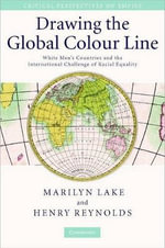Drawing the Global Colour Line : White Men's Countries and the International Challenge of Racial Equality - Marilyn Lake