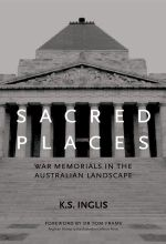 Sacred Places : War Memorials in the Australian Landscape :  War Memorials in the Australian Landscape - K.S. Inglis