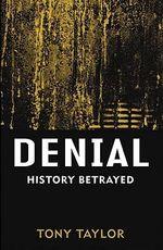 Denial : History Betrayed - Tony Taylor