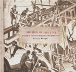 The Men of the Line : Stories of the Thai-Burma Railway Survivors - Pattie Wright