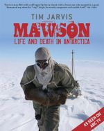Mawson : Life and Death in Antarctica : Life and Death in Antarctica - Tim Jarvis