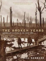 The Broken Years : Australian Soldiers In The Great War   :  Australian Soldiers In The Great War   - Bill Gammage