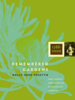 Remembered Gardens 1788-2000 : Eight Women and Their Visions of an Australian Landscape :  Eight Women and Their Visions of an Australian Landscape - Holly Kerr Forsyth