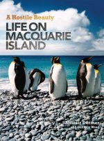 A Hostile Beauty : Life on Macquarie Island - Alistair Dermer