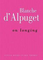 On Longing : Little Books on Big Themes - Blanche d'Alpuget
