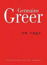 On Rage - Dr. Germaine Greer