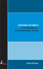 Intending the World : A Phenomenology of International Affairs - Ralph Pettman