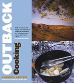 Outback Cooking : Recipes and Stories from the Campfire - Andrew Dwyer