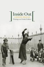 Inside Out : Writings on Cricket Culture - Gideon Haigh