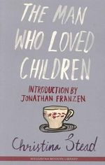 The Man Who Loved Children : Miegunyah Modern Library Ser. - Christina Stead